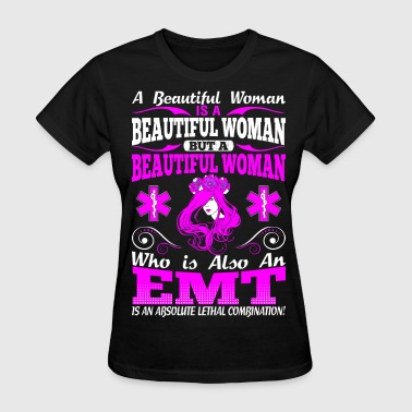 Beautiful Woman And EMT Lethal Combination Tshirt - Women's T-Shirt