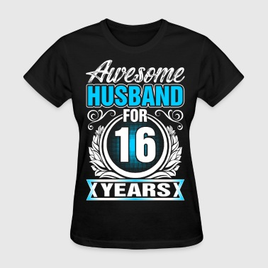 16 Years Of Awesome Awesome Husband for 16 Years - Women's T-Shirt