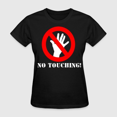 No Touching no touching! - Women's T-Shirt