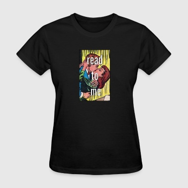 READ TO ME - Women's T-Shirt