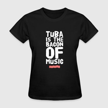 Tuba Humor Tuba - Tuba Is The Bacon of Music - Women's T-Shirt