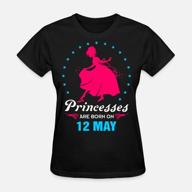 Born On 12 May Priencess are Born on 12 May - Women's T-Shirt