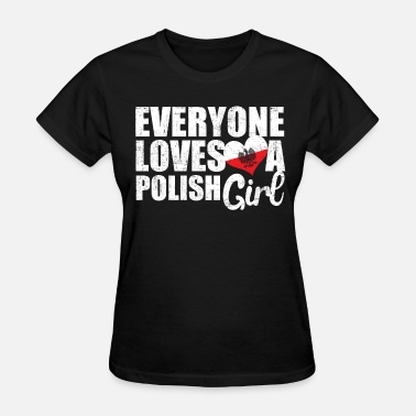 Love A Polish Girl Love Polish Girls - Women's T-Shirt