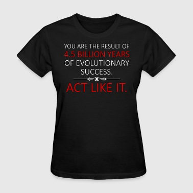 Act Like it - Ladies  - Women's T-Shirt