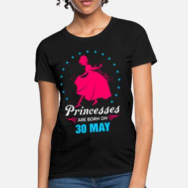 30 May Priencess are Born on 30 May - Women's T-Shirt