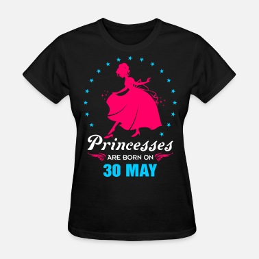 Born On 30 May Priencess are Born on 30 May - Women's T-Shirt