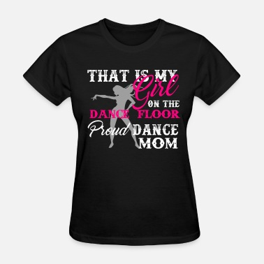 Dance Mom Proud Dance Mom Shirt - Women's T-Shirt