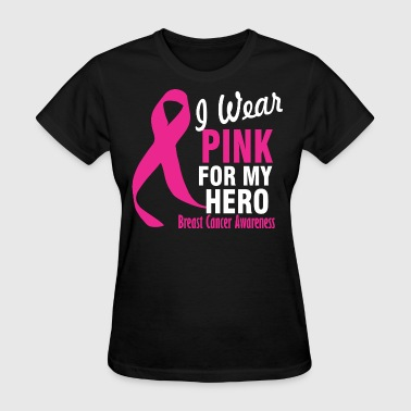I Wear Pink For My Hero Breast Cancer Awareness - Women's T-Shirt