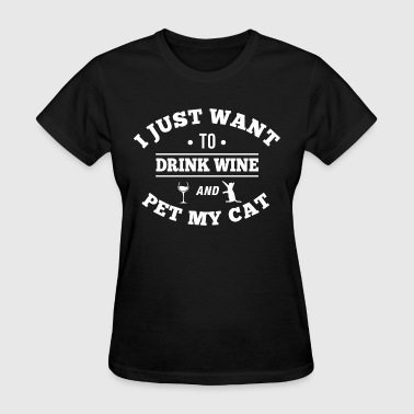 Drink Wine Pet My Cat - Women's T-Shirt