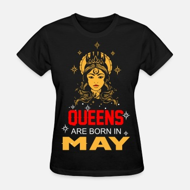 May Queen Queens are Born in May - Women's T-Shirt
