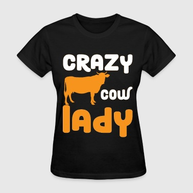 Crazy Farmer Farmer Girl - Crazy Cow Lady - Women's T-Shirt