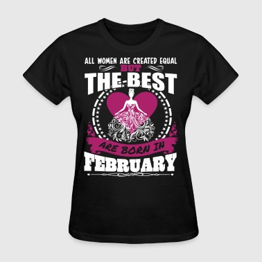 All Women Created Equal But Best Born In February - Women's T-Shirt