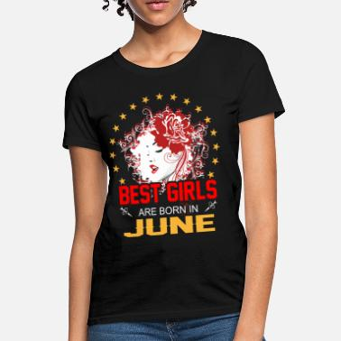 June Birthday Girl Best Girls are Born in June - Women's T-Shirt