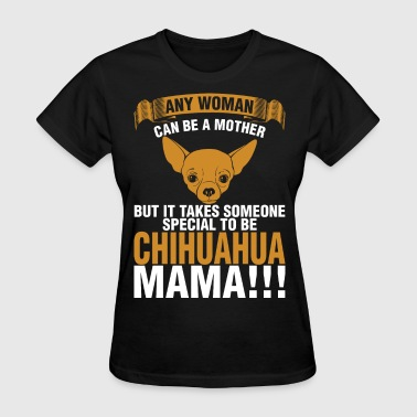 Any Woman Can Be A Mother Chihuahua Mama - Women's T-Shirt