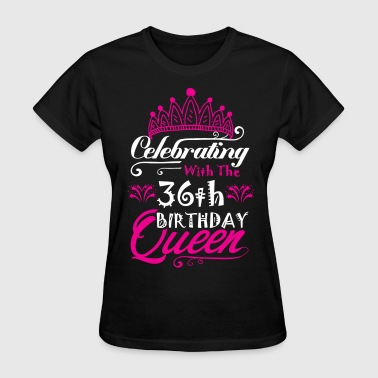 Happy 36th Birthday Funny Celebrating With the 36th Birthday Queen - Women's T-Shirt