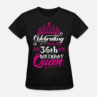 36th Birthday Celebrating With the 36th Birthday Queen - Women's T-Shirt