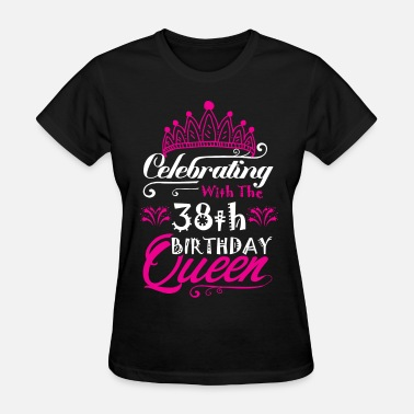 Happy Celebrating With the 38th Birthday Queen - Women's T-Shirt
