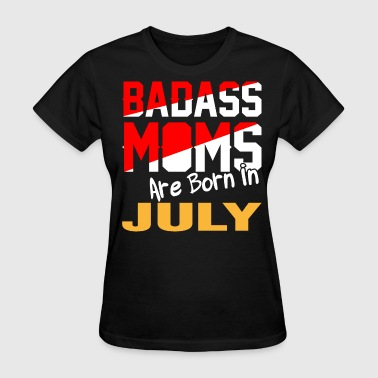 Badass Moms are Born in July - Women's T-Shirt
