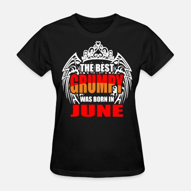 Grumpy Girl The Best Grumpy was Born in June - Women's T-Shirt