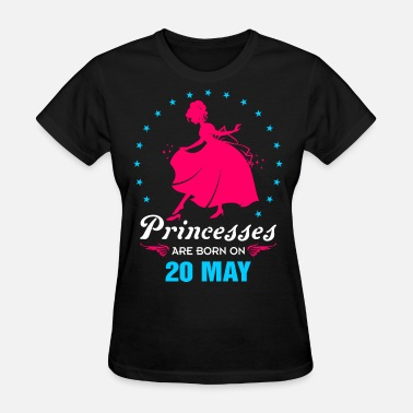 Born On 20 May Priencess are Born on 20 May - Women's T-Shirt