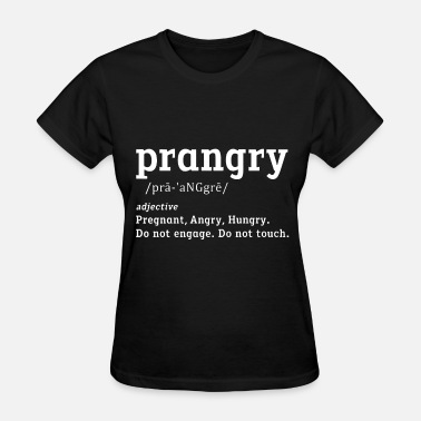 Angry Pregnant prangry pregnant angry hungry do not engage do not - Women's T-Shirt