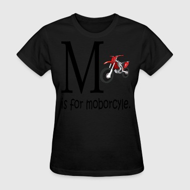 Consumer Jokes M is for Moborcycle - Women's T-Shirt