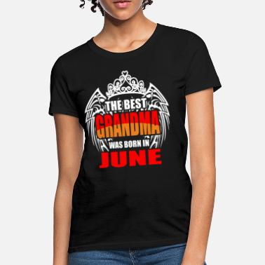 The Best Grandma Was Born In June The Best Grandma was Born in June - Women's T-Shirt
