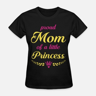Mommy Of A Princess PROUD MOM OF A LITTLE PRINCESS - Women's T-Shirt