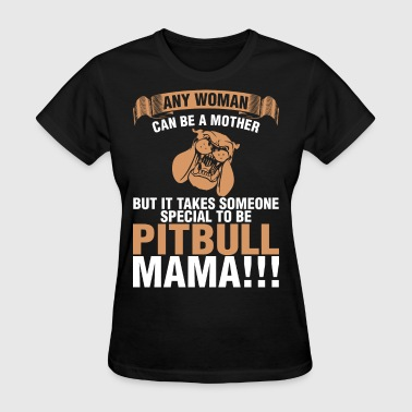 Any Woman Can Be A Mother Special Pitbull Mama - Women's T-Shirt