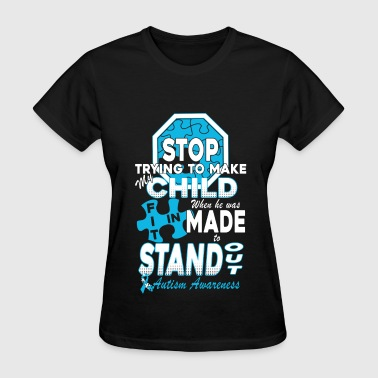 Aspergers Autism Awareness - Stop trying making my child fit - Women's T-Shirt