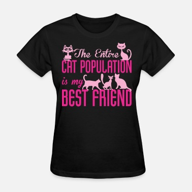 The Entire Cat Population Is My Best Friend The Entire Cat Population Is My Best Friend - Women's T-Shirt