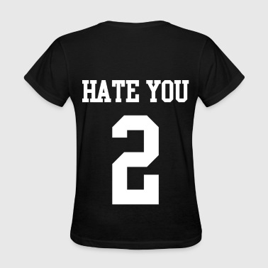 Hate you 2 - Women's T-Shirt