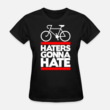 Hate Cycling Bike Haters Gonna Hate - Women's T-Shirt