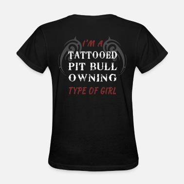 Pitbull Tattoo Pit Bull - I'm A Tattooed Pit Bull Owning type Of  - Women's T-Shirt