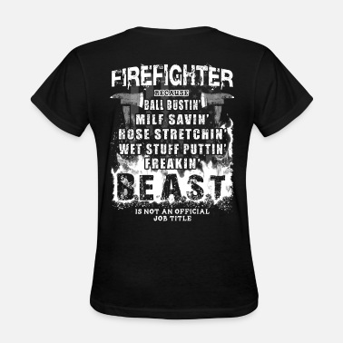Fire Department Firefighter - Firefighting Beast - Women's T-Shirt