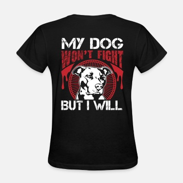 Pitbull Fight Pit Bull - My Pitbull Won't Fight, But I Will - Women's T-Shirt