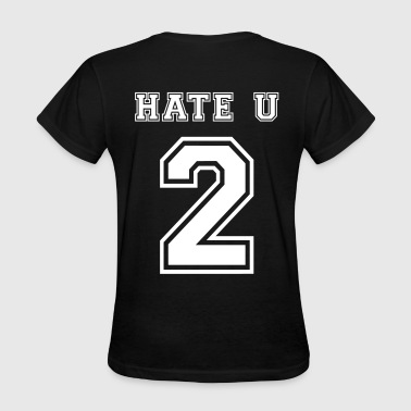 Hate u 2 - Women's T-Shirt