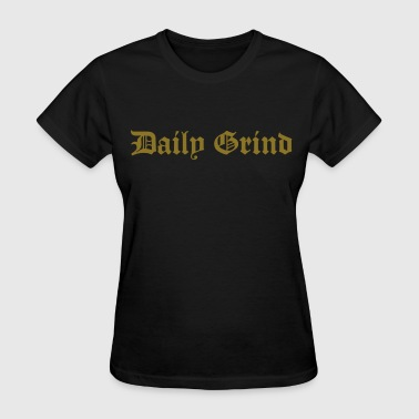 Daily Grind - Women's T-Shirt