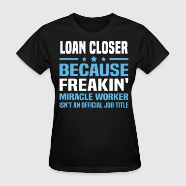 Loan Closer - Women's T-Shirt