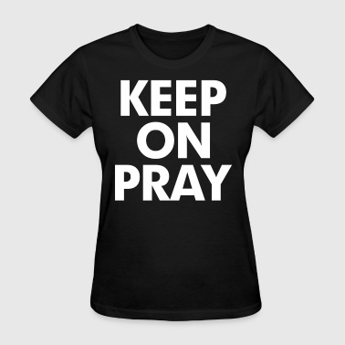 Keep On Pray Religious - Women's T-Shirt