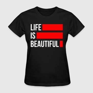 Life is Beautiful - Women's T-Shirt