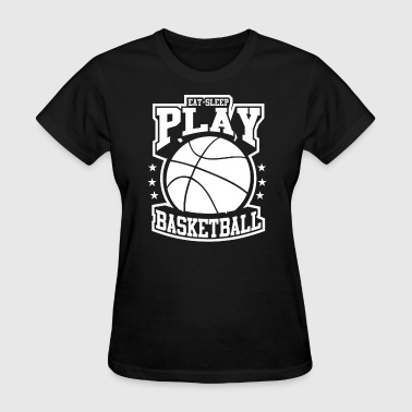 Eat Sleep Play Basketball - Women's T-Shirt