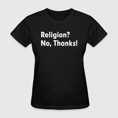 RELIGION? NO, THANKS! ATHEISM ATHEIST - Women's T-Shirt