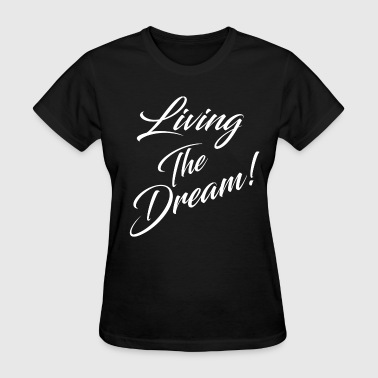 LIVING THE DREAM - Women's T-Shirt
