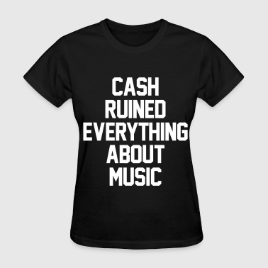 Cash Ruined Everything About Music - Women's T-Shirt