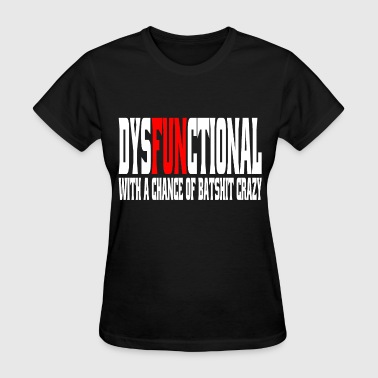 Dysfunctional With A Chance Of Batshit Crazy - Women's T-Shirt