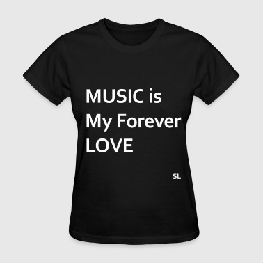 MUSIC is My Forever LOVE - Women's T-Shirt