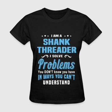 Shank Threader - Women's T-Shirt