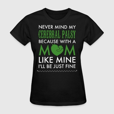 Never mind my cerebral palsy because with a mom li - Women's T-Shirt