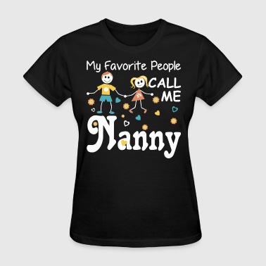 My Favorite People Call Me Nanny - Women's T-Shirt